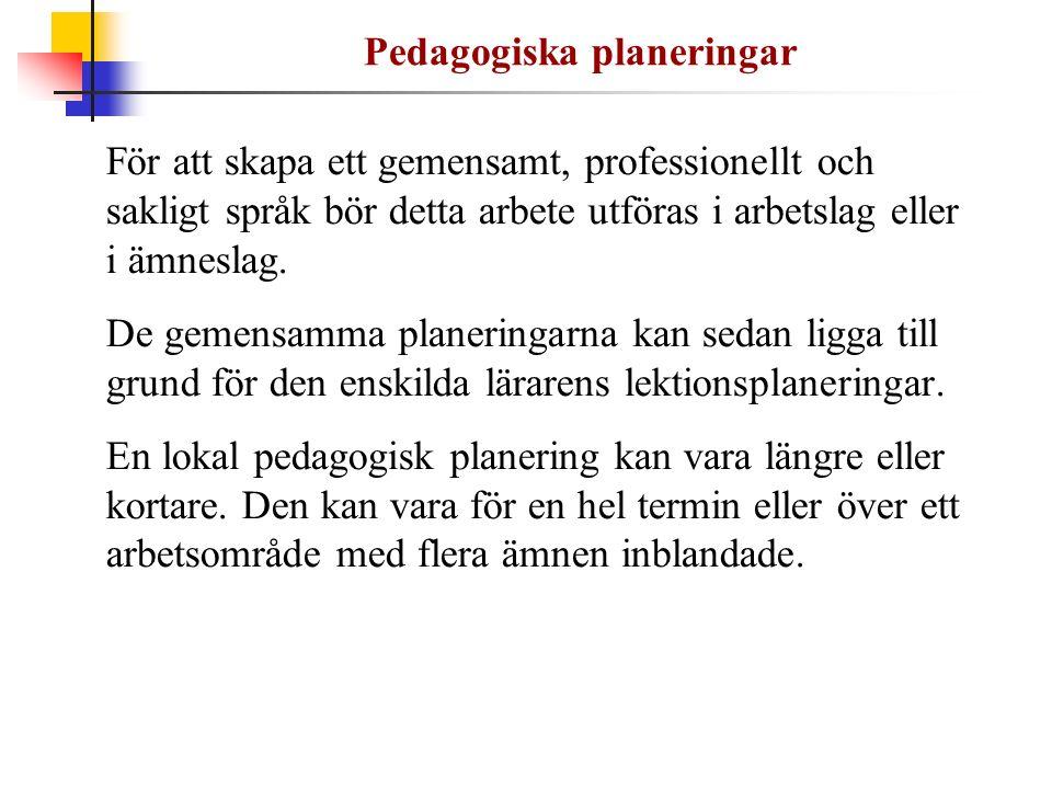 Pedagogiska planeringar För att skapa ett gemensamt, professionellt och sakligt språk bör detta arbete utföras i arbetslag eller i ämneslag. De gemens