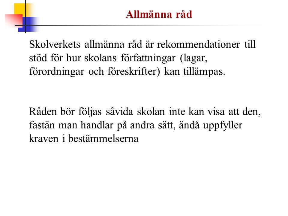 Allmänna råd Skolverkets allmänna råd är rekommendationer till stöd för hur skolans författningar (lagar, förordningar och föreskrifter) kan tillämpas