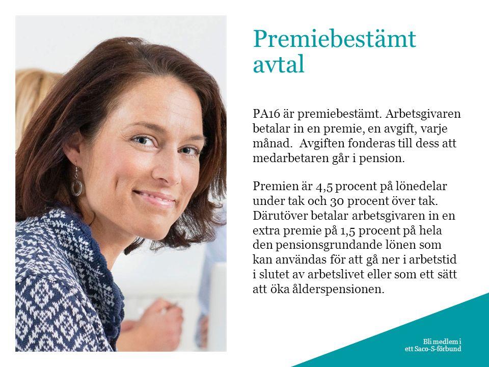 3 PA16 är premiebestämt. Arbetsgivaren betalar in en premie, en avgift, varje månad. Avgiften fonderas till dess att medarbetaren går i pension. Premi