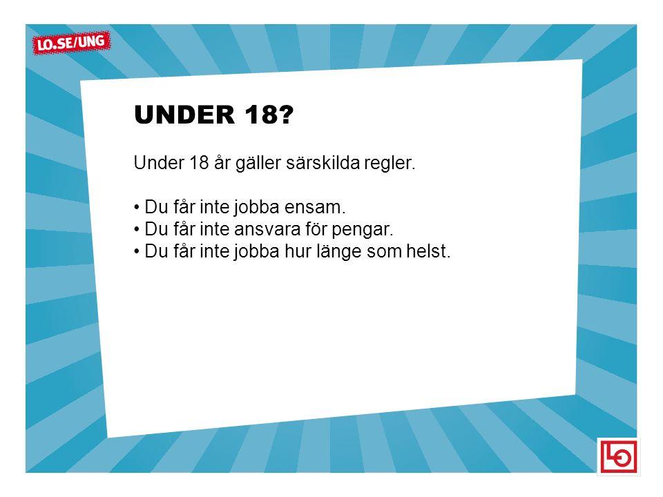UNDER 18. Under 18 år gäller särskilda regler. Du får inte jobba ensam.
