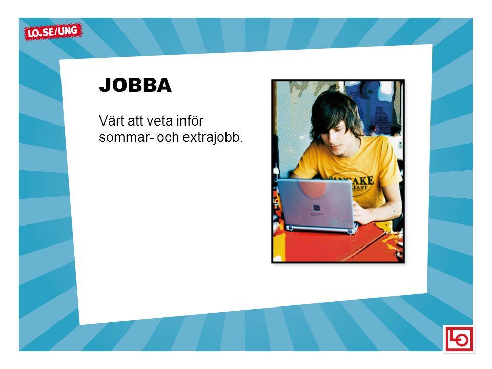 JOBBA Värt att veta inför sommar- och extrajobb.