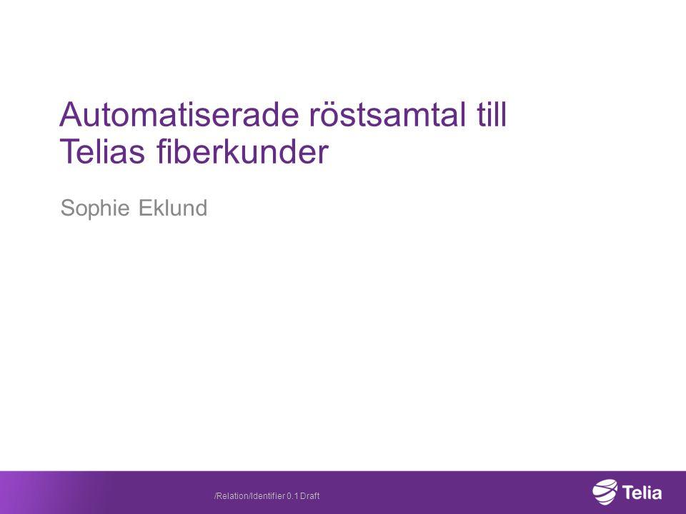 Sophie Eklund Automatiserade röstsamtal till Telias fiberkunder /Relation/Identifier 0.1 Draft