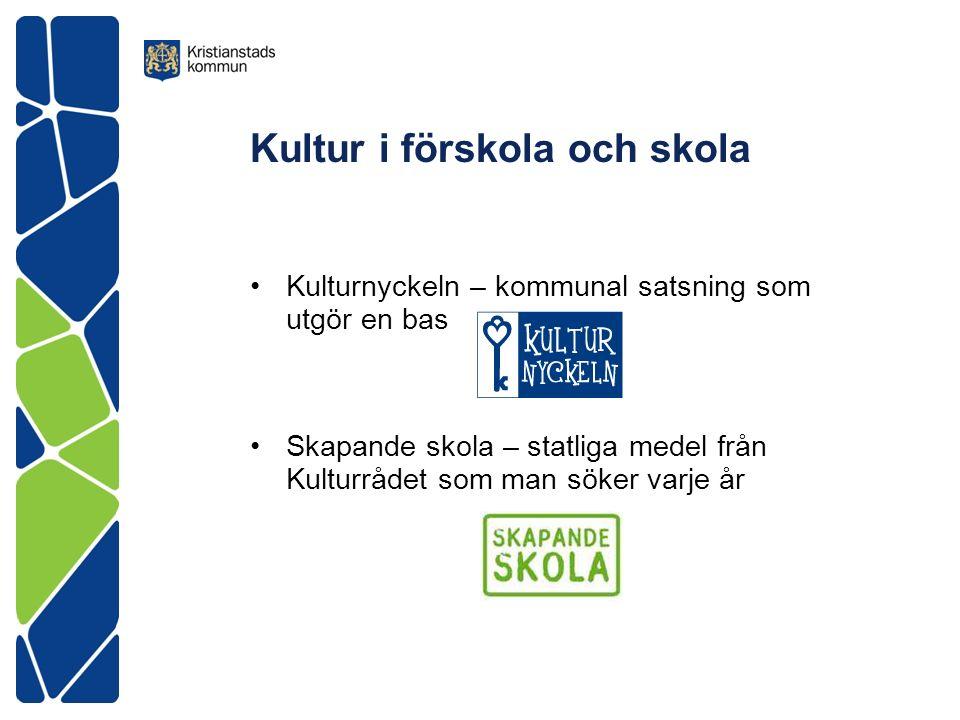 Kultur i förskola och skola Kulturnyckeln – kommunal satsning som utgör en bas Skapande skola – statliga medel från Kulturrådet som man söker varje år