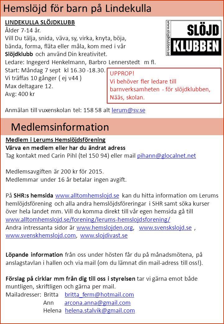Medlem i Lerums Hemslöjdsförening Värva en medlem eller har du ändrat adress Tag kontakt med Carin Pihl (tel 150 94) eller mail pihann@glocalnet.netpihann@glocalnet.net Medlemsavgiften är 200 kr för 2015.
