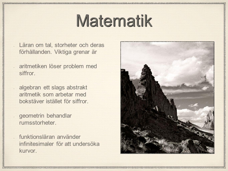Matematik Läran om tal, storheter och deras förhållanden.