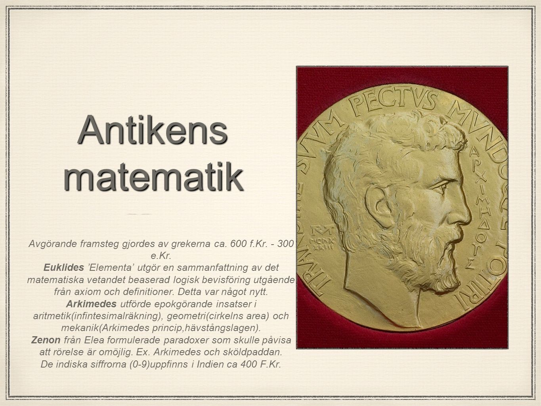 Antikens matematik Avgörande framsteg gjordes av grekerna ca. 600 f.Kr. - 300 e.Kr. Euklides 'Elementa' utgör en sammanfattning av det matematiska vet
