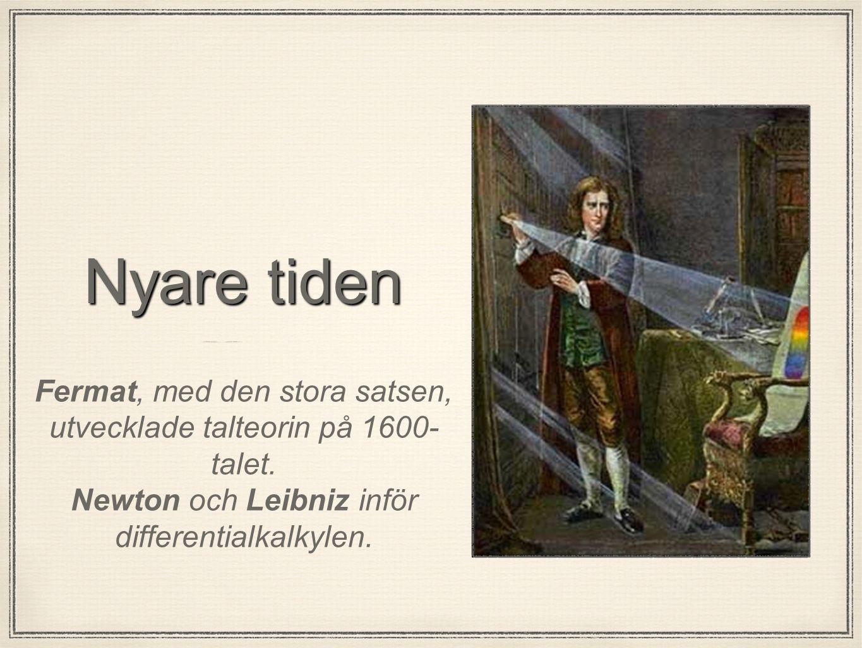 Nyare tiden Fermat, med den stora satsen, utvecklade talteorin på 1600- talet. Newton och Leibniz inför differentialkalkylen.