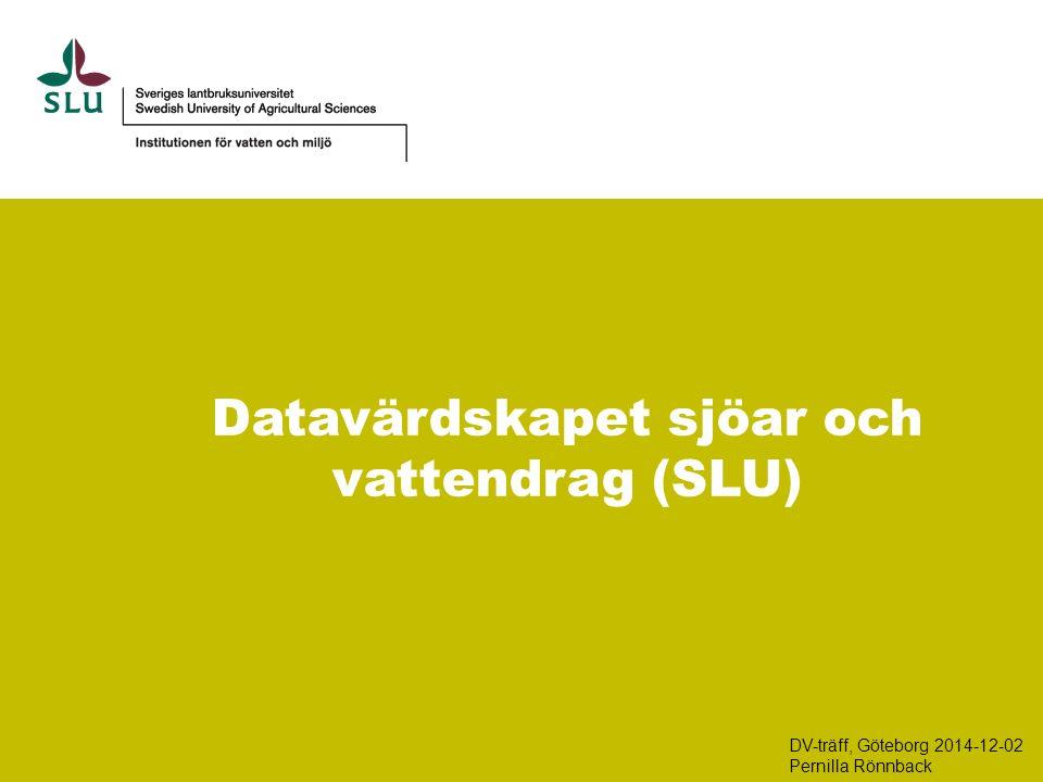Datavärdskapet sjöar och vattendrag (SLU) DV-träff, Göteborg 2014-12-02 Pernilla Rönnback