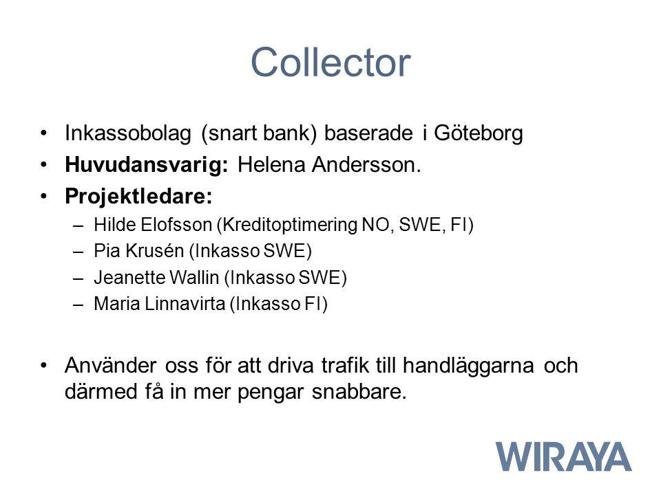 Collector Inkassobolag (snart bank) baserade i Göteborg Huvudansvarig: Helena Andersson. Projektledare: –Hilde Elofsson (Kreditoptimering NO, SWE, FI)