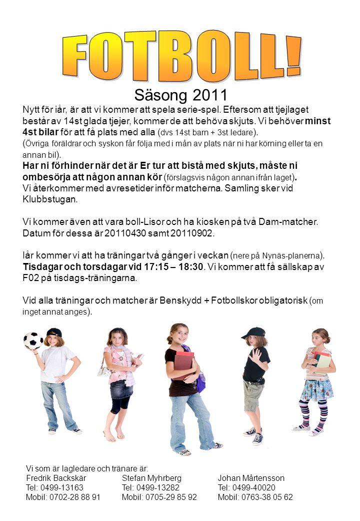 Säsong 2011 Nytt för iår, är att vi kommer att spela serie-spel.