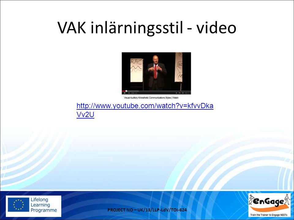 VAK inlärningsstil - video PROJECT NO – UK/13/LLP-LdV/TOI-624 http://www.youtube.com/watch v=kfvvDka Vv2U