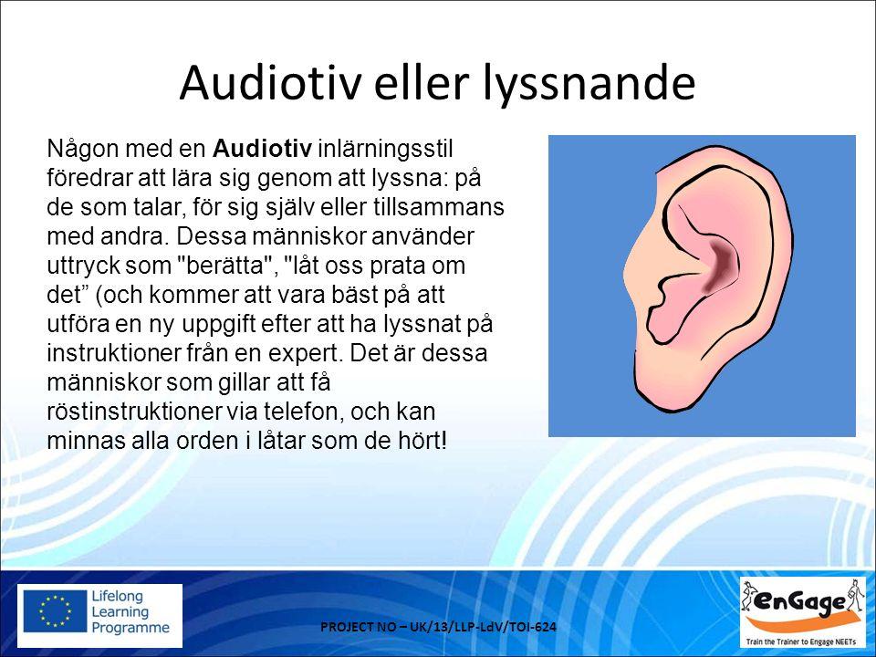Audiotiv eller lyssnande PROJECT NO – UK/13/LLP-LdV/TOI-624 Någon med en Audiotiv inlärningsstil föredrar att lära sig genom att lyssna: på de som talar, för sig själv eller tillsammans med andra.