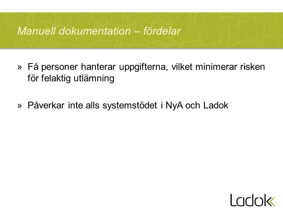 Manuell dokumentation – fördelar »Få personer hanterar uppgifterna, vilket minimerar risken för felaktig utlämning »Påverkar inte alls systemstödet i NyA och Ladok