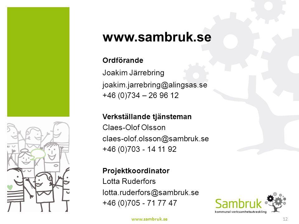 kommunal verksamhetsutveckling www.sambruk.se Ordförande Joakim Järrebring joakim.jarrebring@alingsas.se +46 (0)734 – 26 96 12 Verkställande tjänsteman Claes-Olof Olsson claes-olof.olsson@sambruk.se +46 (0)703 - 14 11 92 Projektkoordinator Lotta Ruderfors lotta.ruderfors@sambruk.se +46 (0)705 - 71 77 47 12www.sambruk.se