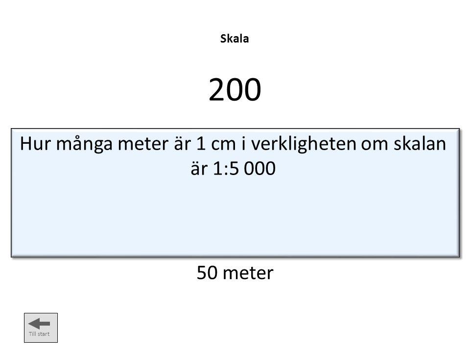 Skala 200 Till start Hur många meter är 1 cm i verkligheten om skalan är 1:5 000 50 meter
