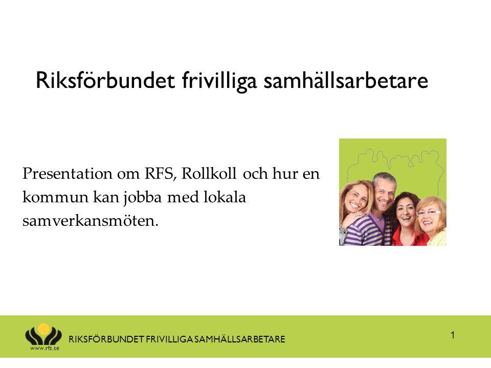 www.rfs.se RIKSFÖRBUNDET FRIVILLIGA SAMHÄLLSARBETARE Riksförbundet frivilliga samhällsarbetare 1 Presentation om RFS, Rollkoll och hur en kommun kan j