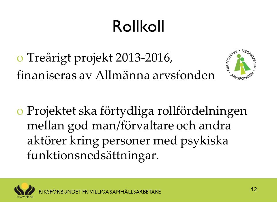 www.rfs.se RIKSFÖRBUNDET FRIVILLIGA SAMHÄLLSARBETARE Rollkoll oTreårigt projekt 2013-2016, finaniseras av Allmänna arvsfonden oProjektet ska förtydlig