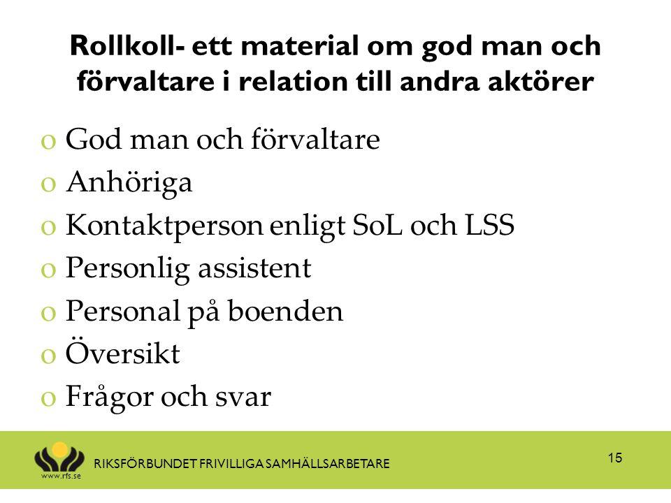 www.rfs.se RIKSFÖRBUNDET FRIVILLIGA SAMHÄLLSARBETARE Rollkoll- ett material om god man och förvaltare i relation till andra aktörer oGod man och förva