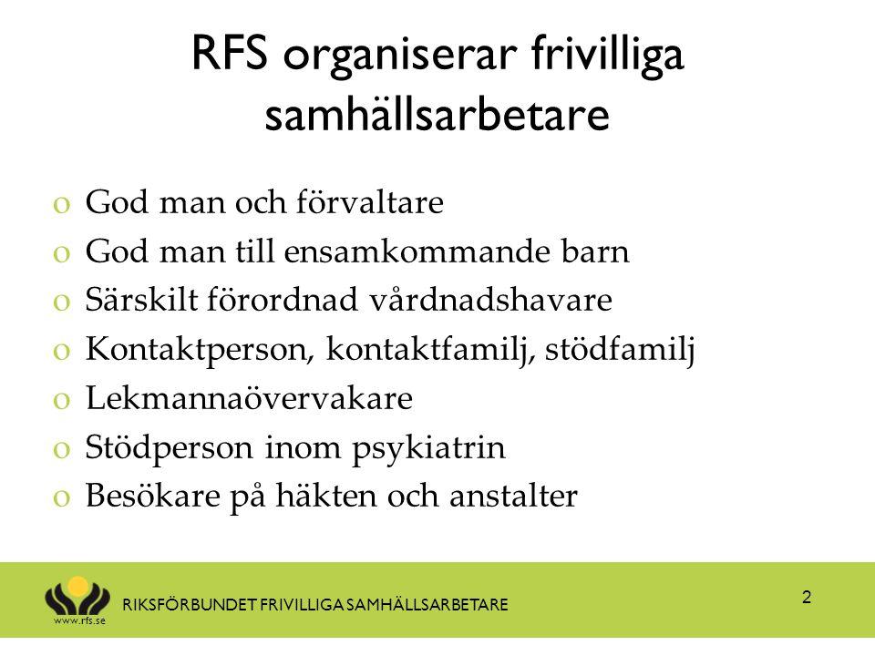 www.rfs.se RIKSFÖRBUNDET FRIVILLIGA SAMHÄLLSARBETARE Gemensam kärna Cirka 150 000 personer får varje år stöd av en person som har ett lagreglerat frivilliguppdrag.