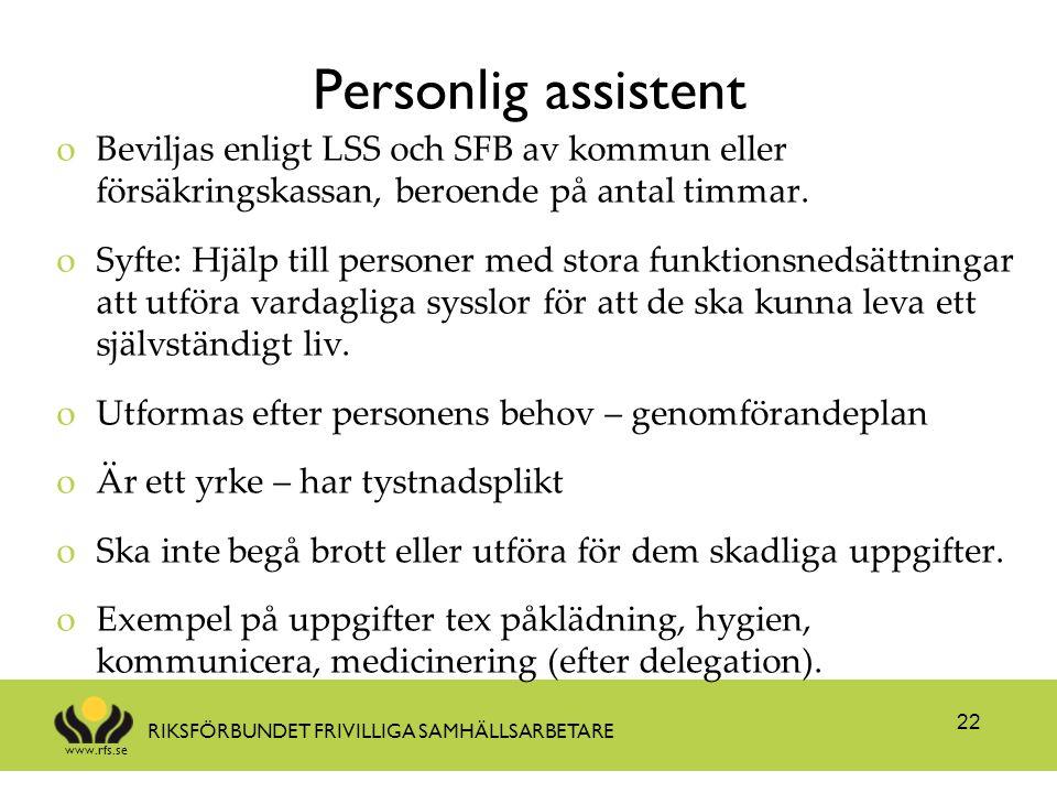 www.rfs.se RIKSFÖRBUNDET FRIVILLIGA SAMHÄLLSARBETARE Personlig assistent oBeviljas enligt LSS och SFB av kommun eller försäkringskassan, beroende på a