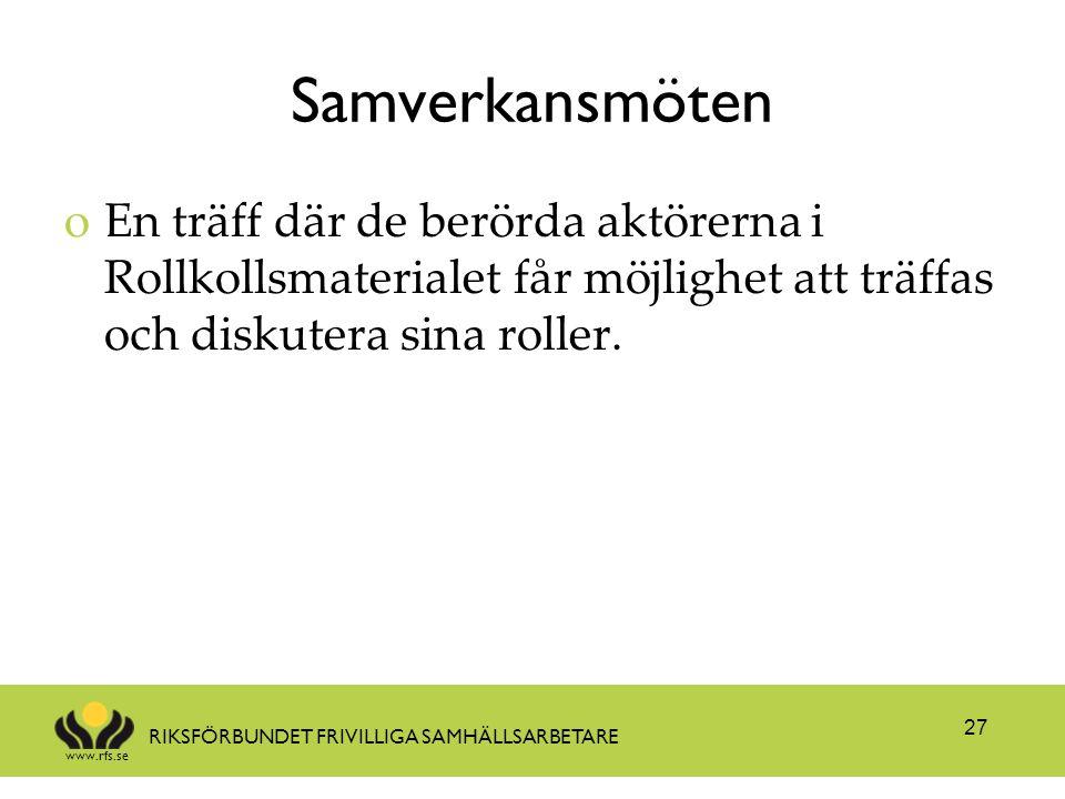 www.rfs.se RIKSFÖRBUNDET FRIVILLIGA SAMHÄLLSARBETARE Samverkansmöten oEn träff där de berörda aktörerna i Rollkollsmaterialet får möjlighet att träffa