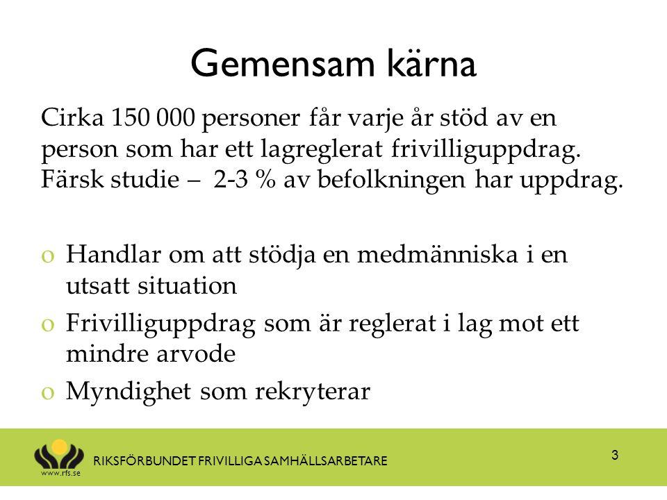 www.rfs.se RIKSFÖRBUNDET FRIVILLIGA SAMHÄLLSARBETARE Gemensam kärna Cirka 150 000 personer får varje år stöd av en person som har ett lagreglerat friv