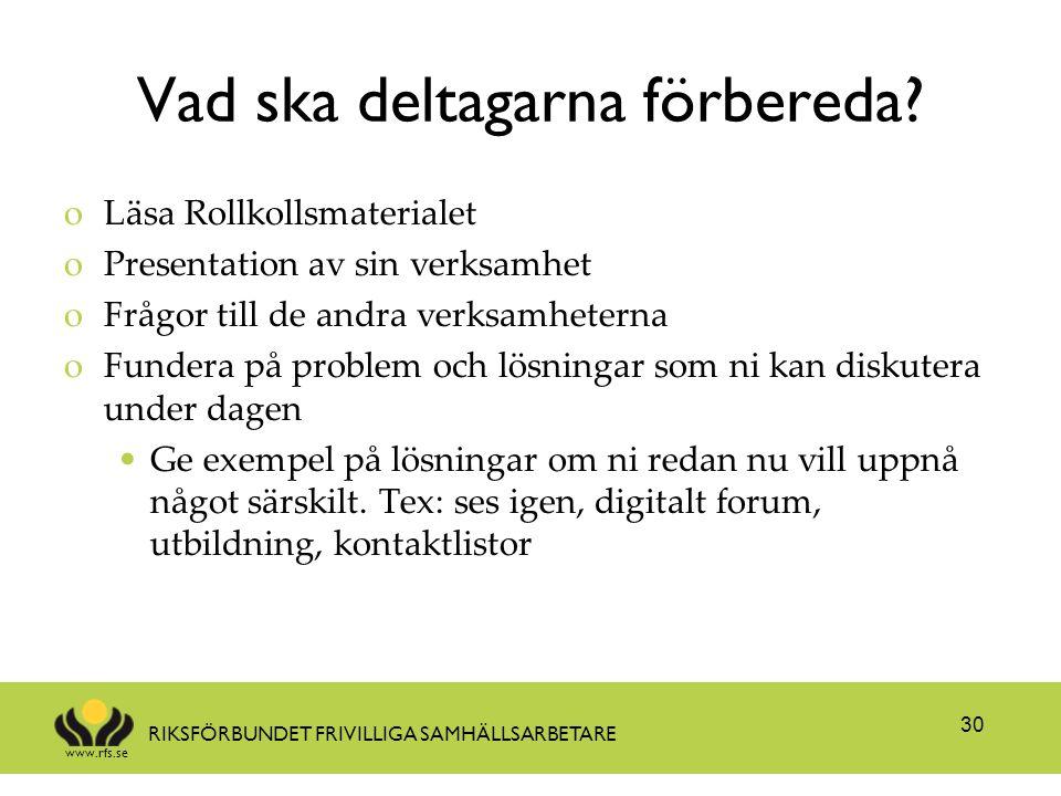 www.rfs.se RIKSFÖRBUNDET FRIVILLIGA SAMHÄLLSARBETARE Vad ska deltagarna förbereda? oLäsa Rollkollsmaterialet oPresentation av sin verksamhet oFrågor t