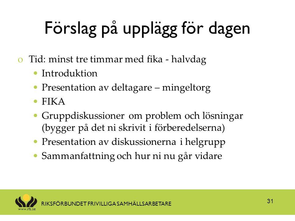 www.rfs.se RIKSFÖRBUNDET FRIVILLIGA SAMHÄLLSARBETARE Förslag på upplägg för dagen oTid: minst tre timmar med fika - halvdag Introduktion Presentation