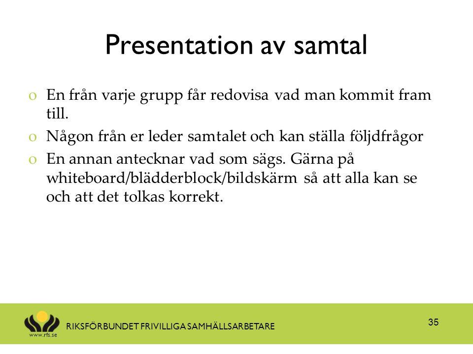 www.rfs.se RIKSFÖRBUNDET FRIVILLIGA SAMHÄLLSARBETARE Presentation av samtal oEn från varje grupp får redovisa vad man kommit fram till. oNågon från er