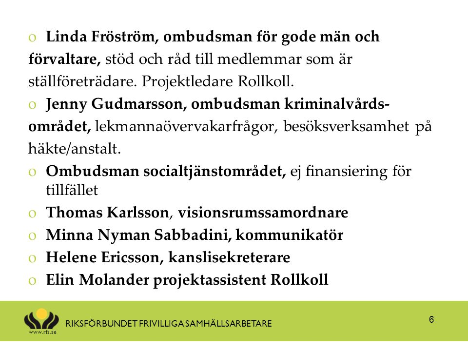 www.rfs.se RIKSFÖRBUNDET FRIVILLIGA SAMHÄLLSARBETARE oLinda Fröström, ombudsman för gode män och förvaltare, stöd och råd till medlemmar som är ställf