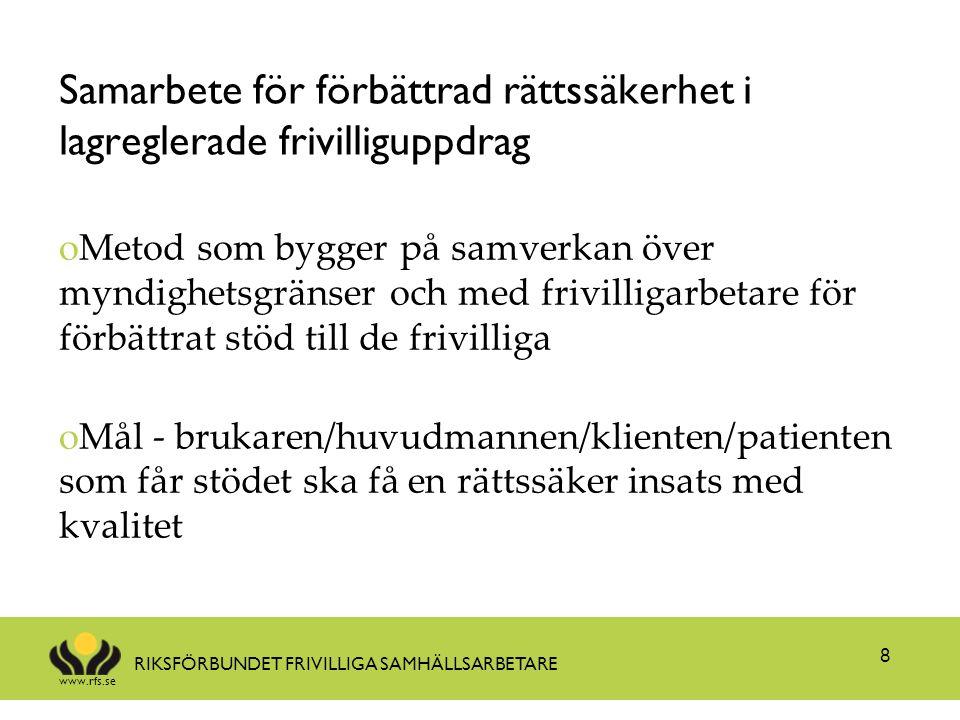 www.rfs.se RIKSFÖRBUNDET FRIVILLIGA SAMHÄLLSARBETARE Samarbete för förbättrad rättssäkerhet i lagreglerade frivilliguppdrag oMetod som bygger på samve