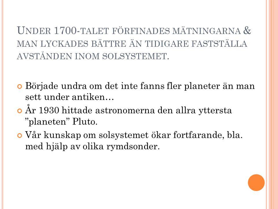 U NDER 1700- TALET FÖRFINADES MÄTNINGARNA & MAN LYCKADES BÄTTRE ÄN TIDIGARE FASTSTÄLLA AVSTÅNDEN INOM SOLSYSTEMET. Började undra om det inte fanns fle