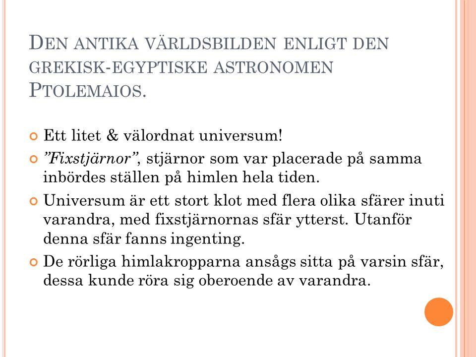 """D EN ANTIKA VÄRLDSBILDEN ENLIGT DEN GREKISK - EGYPTISKE ASTRONOMEN P TOLEMAIOS. Ett litet & välordnat universum! """"Fixstjärnor"""", stjärnor som var place"""