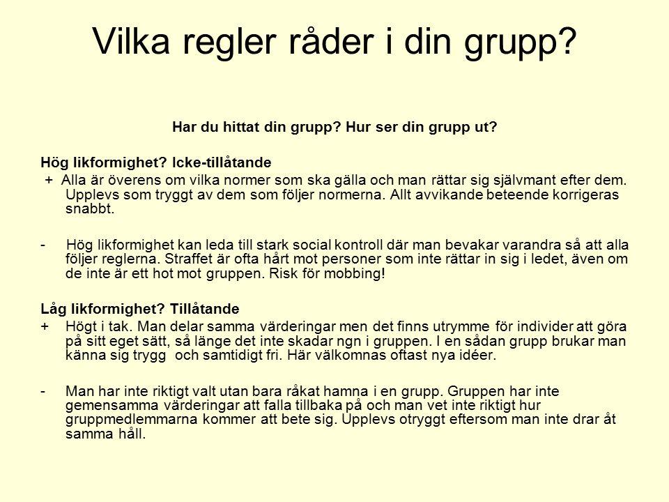 Vilka regler råder i din grupp? Har du hittat din grupp? Hur ser din grupp ut? Hög likformighet? Icke-tillåtande + Alla är överens om vilka normer som