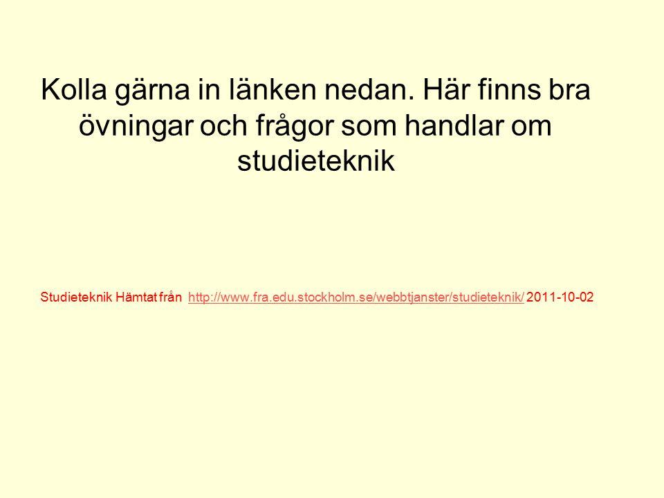 Kolla gärna in länken nedan. Här finns bra övningar och frågor som handlar om studieteknik Studieteknik Hämtat från http://www.fra.edu.stockholm.se/we