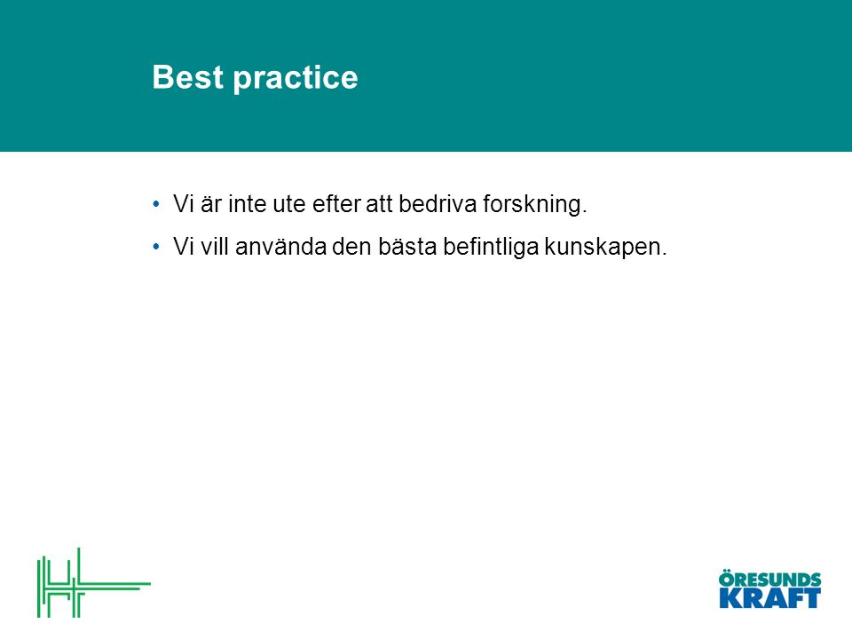 Best practice Vi är inte ute efter att bedriva forskning.