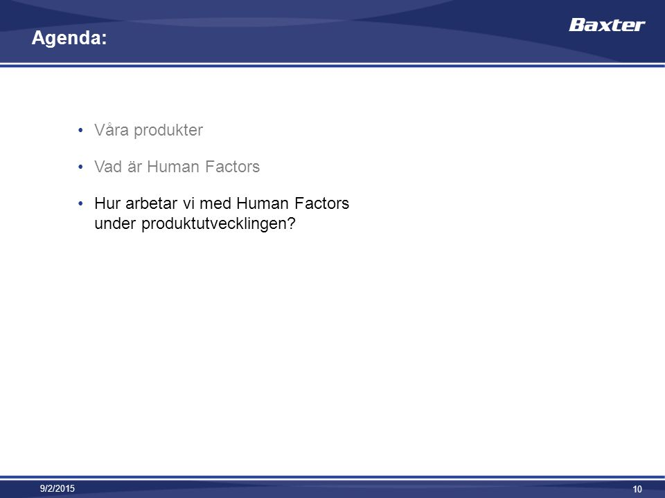 Agenda: Våra produkter Vad är Human Factors Hur arbetar vi med Human Factors under produktutvecklingen.