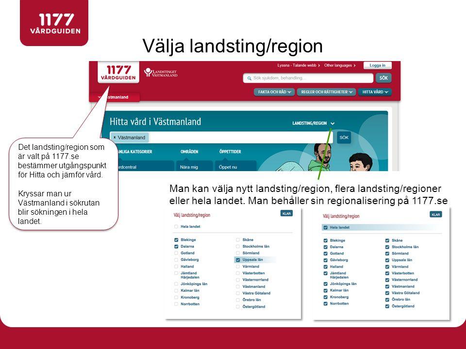 Man kan välja nytt landsting/region, flera landsting/regioner eller hela landet. Man behåller sin regionalisering på 1177.se Välja landsting/region De