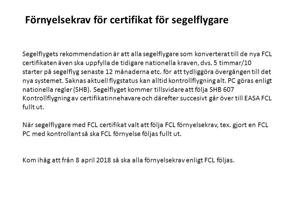 Segelflygets rekommendation är att alla segelflygare som konverterat till de nya FCL certifikaten även ska uppfylla de tidigare nationella kraven, dvs.