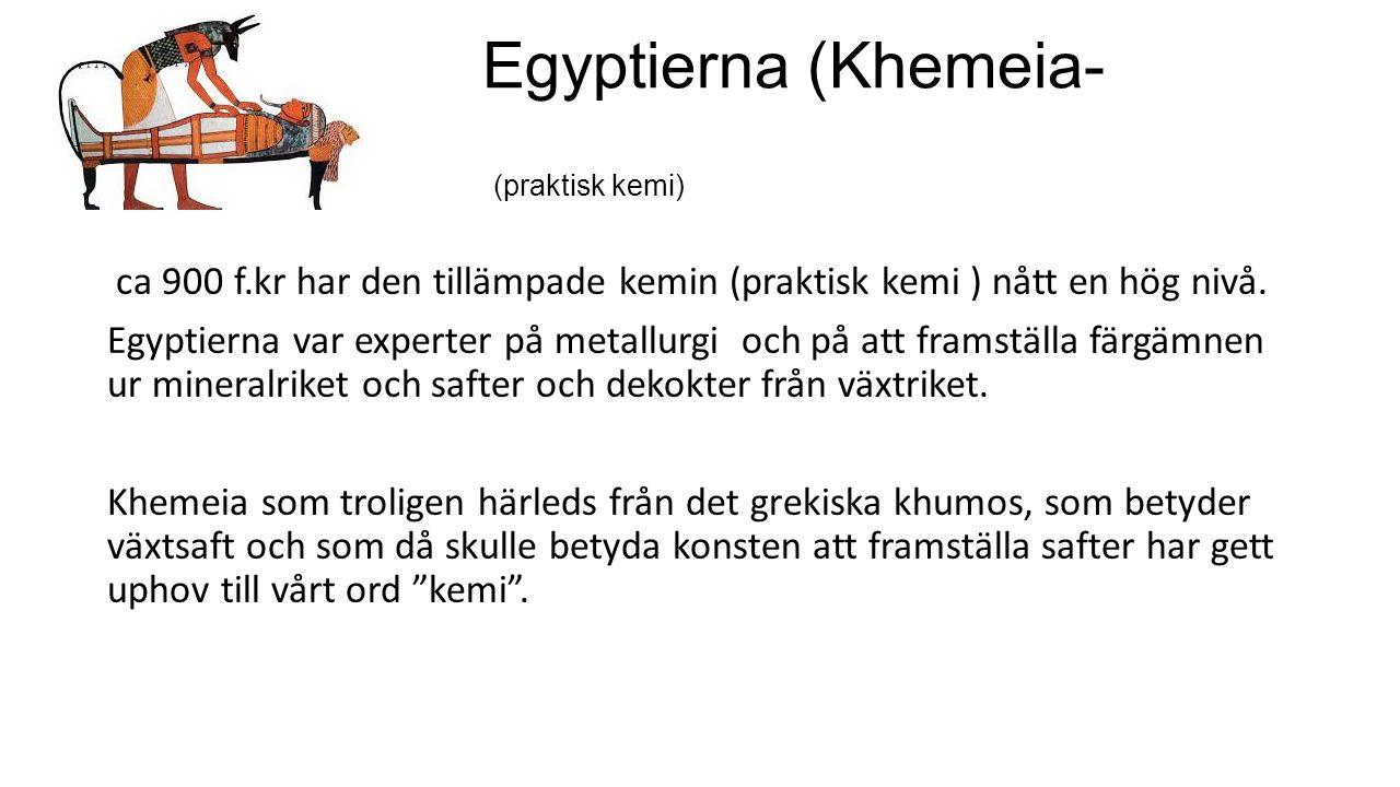 Egyptierna (Khemeia- konsten) (praktisk kemi) ca 900 f.kr har den tillämpade kemin (praktisk kemi ) nått en hög nivå.