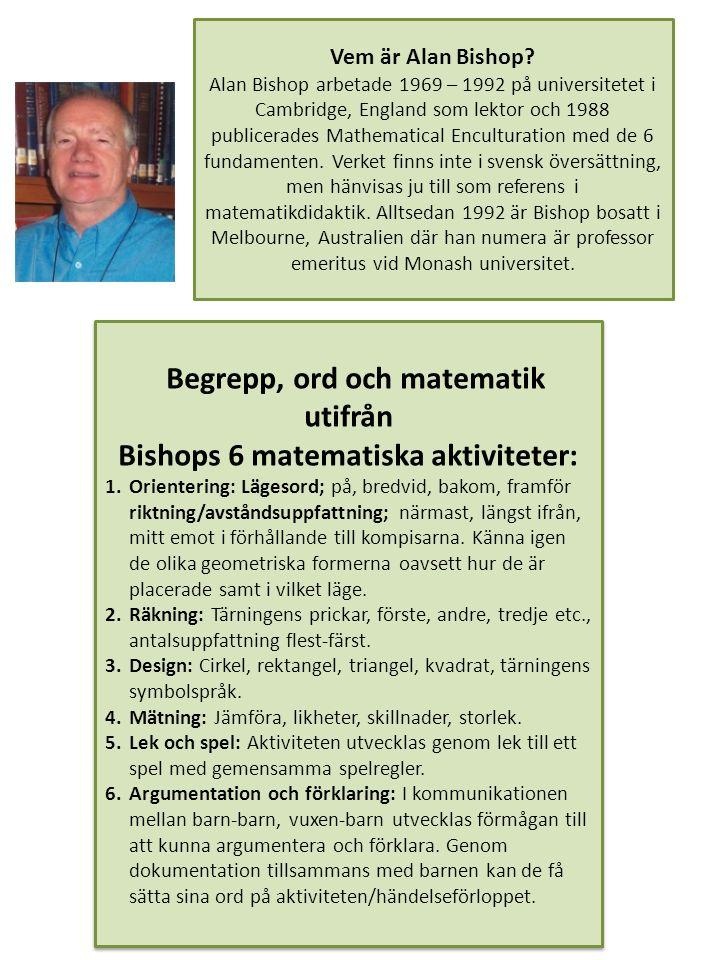 Begrepp, ord och matematik utifrån Bishops 6 matematiska aktiviteter: 1.Orientering: Lägesord; på, bredvid, bakom, framför riktning/avståndsuppfattnin