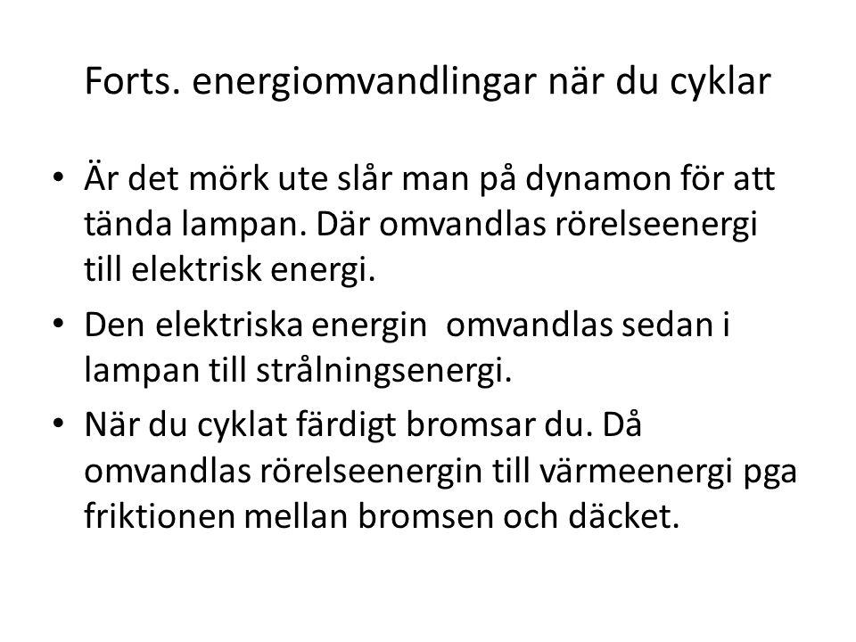 Forts.energiomvandlingar när du cyklar Är det mörk ute slår man på dynamon för att tända lampan.