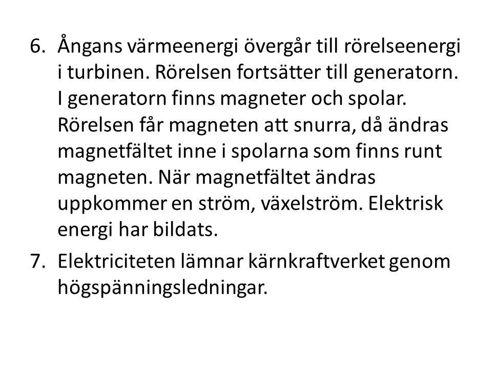6.Ångans värmeenergi övergår till rörelseenergi i turbinen.