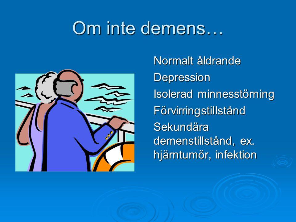 Om inte demens… Normalt åldrande Depression Isolerad minnesstörning Förvirringstillstånd Sekundära demenstillstånd, ex. hjärntumör, infektion