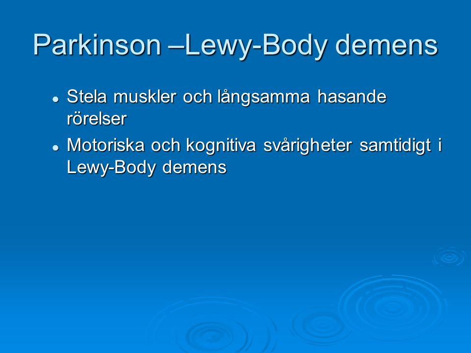 Parkinson –Lewy-Body demens Stela muskler och långsamma hasande rörelser Stela muskler och långsamma hasande rörelser Motoriska och kognitiva svårighe