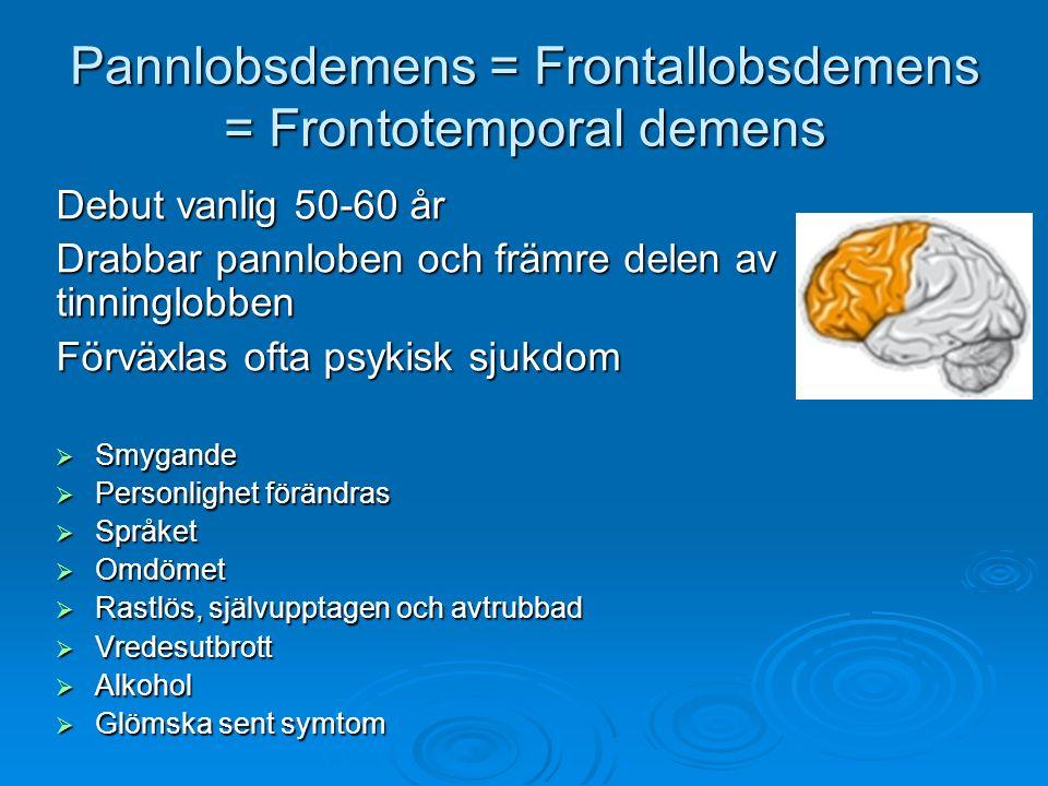 Pannlobsdemens = Frontallobsdemens = Frontotemporal demens Debut vanlig 50-60 år Drabbar pannloben och främre delen av tinninglobben Förväxlas ofta ps