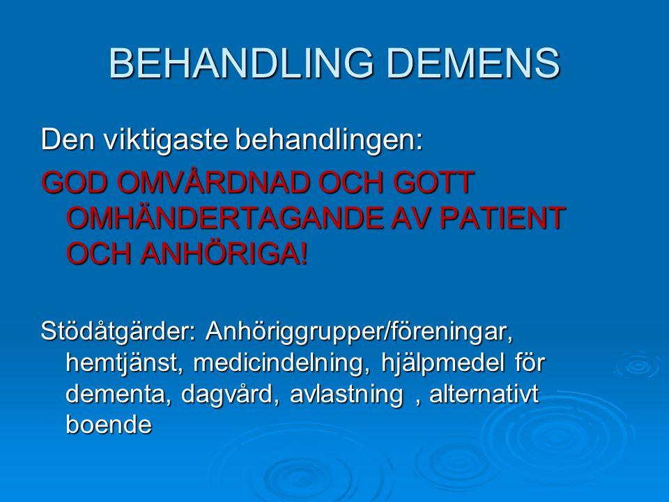 BEHANDLING DEMENS Den viktigaste behandlingen: GOD OMVÅRDNAD OCH GOTT OMHÄNDERTAGANDE AV PATIENT OCH ANHÖRIGA! Stödåtgärder: Anhöriggrupper/föreningar