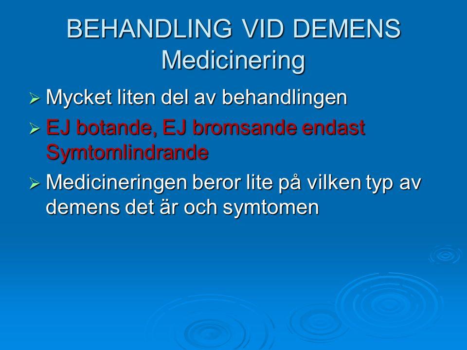 BEHANDLING VID DEMENS Medicinering  Mycket liten del av behandlingen  EJ botande, EJ bromsande endast Symtomlindrande  Medicineringen beror lite på