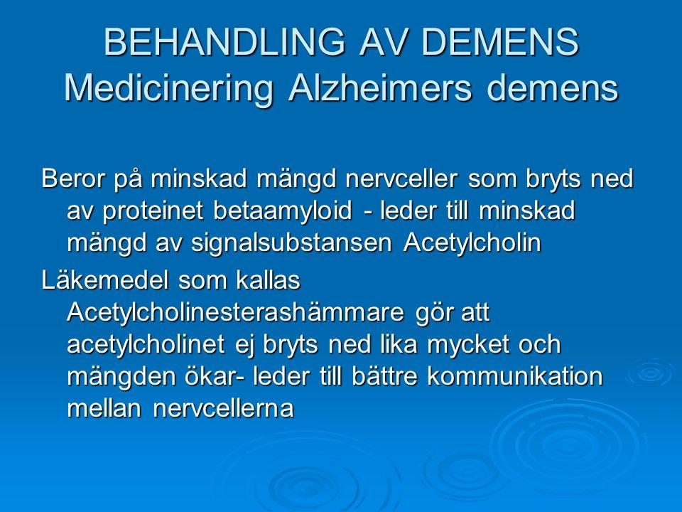 BEHANDLING AV DEMENS Medicinering Alzheimers demens Beror på minskad mängd nervceller som bryts ned av proteinet betaamyloid - leder till minskad mäng