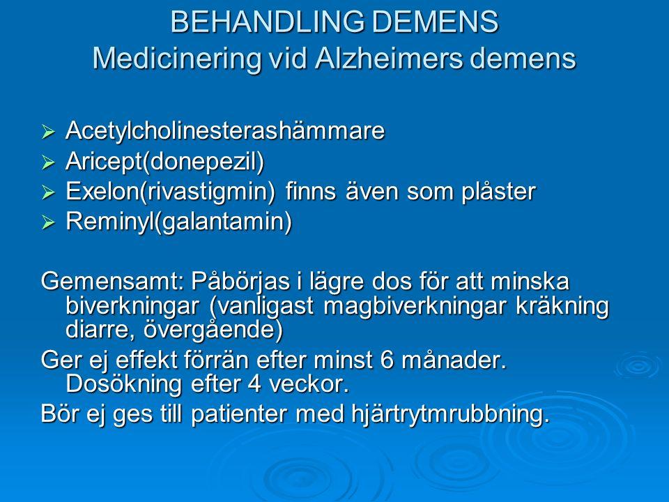 BEHANDLING DEMENS Medicinering vid Alzheimers demens  Acetylcholinesterashämmare  Aricept(donepezil)  Exelon(rivastigmin) finns även som plåster 